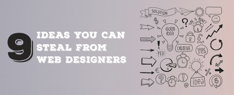 9 Ideas You Can Steal from Web Designers